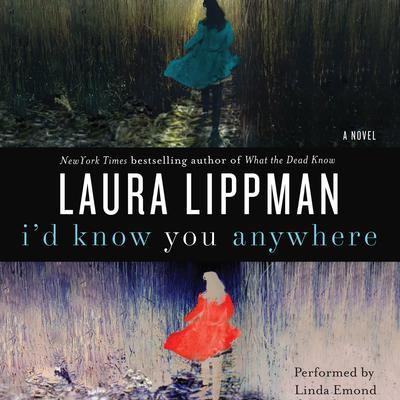 Id Know You Anywhere: A Novel Audiobook, by Laura Lippman