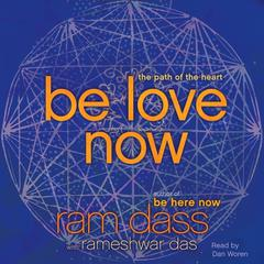 Be Love Now: The Path of the Heart Audiobook, by Ram Dass, Rameshwar Das