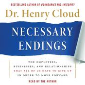 Necessary Endings: The Employees, Businesses, and Relationships That All of Us Have to Give Up in Order to Move Forward, by Henry Cloud