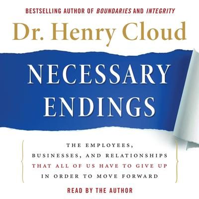 Necessary Endings: The Employees, Businesses, and Relationships That All of Us Have to Give Up in Order to Move Forward Audiobook, by