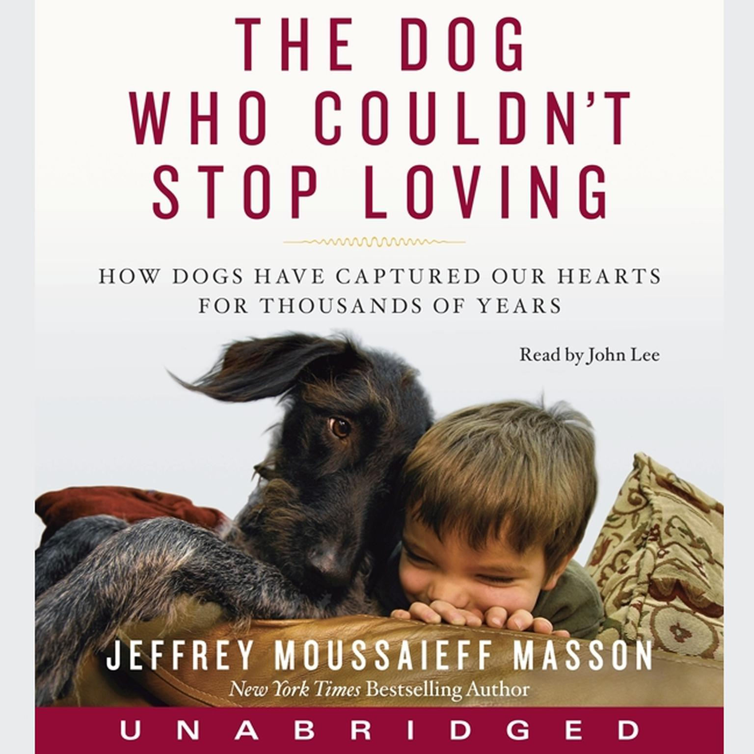 Printable The Dog Who Couldn't Stop Loving: How Dogs Have Captured Our Hearts for Thousands of Years Audiobook Cover Art