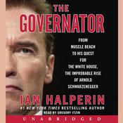 The Governator: From Muscle Beach to His Quest for the White House, the Improbable Rise of Arnold Schwarzenegger, by Ian Halperin