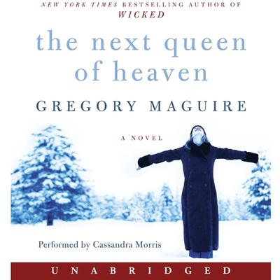 The Next Queen of Heaven: A Novel Audiobook, by Gregory Maguire