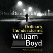 Ordinary Thunderstorms: A Novel, by William Boyd