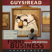 Guys Read: Funny Business Audiobook, by Paul Feig, Jon Scieszka, Adam Rex, Eoin Colfer, Christopher Paul Curtis, Jack Gantos, Kate DiCamillo, David Yoo, various authors