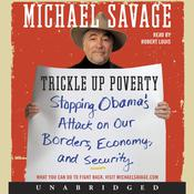 Trickle Up Poverty: Stopping Obamas Attack on Our Borders, Economy, and Security Audiobook, by Michael Savage