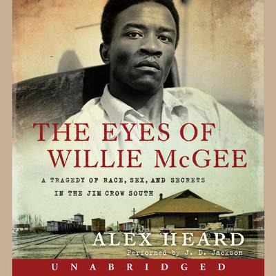 The Eyes of Willie McGee: A Tragedy of Race, Sex, and Secrets in the Jim Crow South Audiobook, by Alex Heard