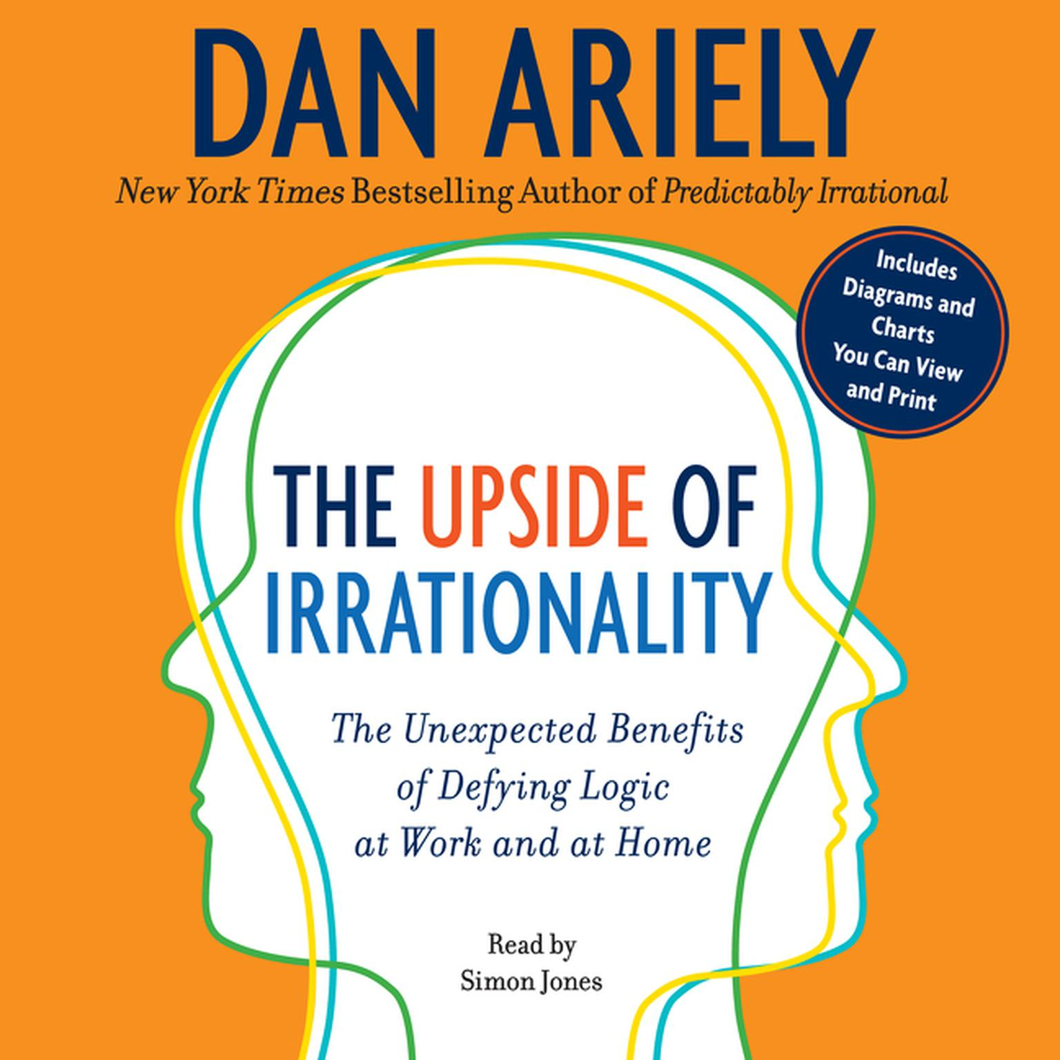 Printable The Upside of Irrationality: The Unexpected Benefits of Defying Logic at Work and at Home Audiobook Cover Art