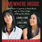 Somewhere Inside: One Sister's Captivity in North Korea and the Other's Fight to Bring Her Home Audiobook, by Laura Ling, Lisa Ling