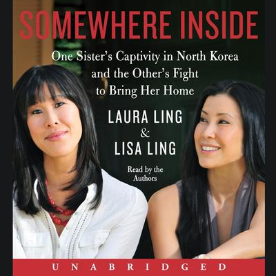 Somewhere Inside: One Sister's Captivity in North Korea and the Other's Fight to Bring Her Home Audiobook, by Laura Ling