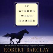 If Wishes Were Horses: A Novel Audiobook, by Robert Barclay