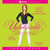 Unbelievable: A Pretty Little Liars Novel, by Sara Shepard