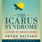The Icarus Syndrome: A History of American Hubris Audiobook, by Peter Beinart