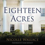Eighteen Acres: A Novel, by Nicolle Wallace
