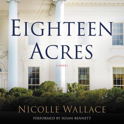 Eighteen Acres: A Novel Audiobook, by Nicolle Wallace