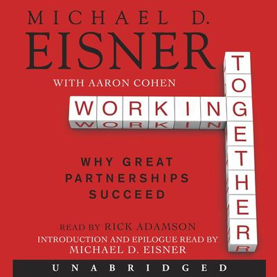 Working Together: Why Great Partnerships Succeed Audiobook, by Michael D. Eisner