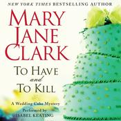 To Have and to Kill: A Wedding Cake Mystery Audiobook, by Mary Jane Clark
