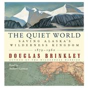 The Quiet World: Saving Alaskas Wilderness Kingdom, 1910-1960 Audiobook, by Douglas Brinkley