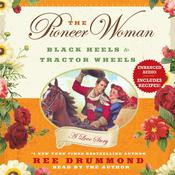 The Pioneer Woman: Black Heels to Tractor Wheels--A Love Story Audiobook, by Ree Drummond