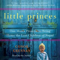 Little Princes: One Mans Promise to Bring Home the Lost Children of Nepal Audiobook, by Conor Grennan