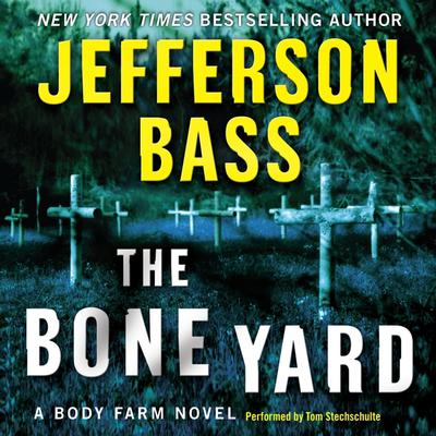 The Bone Yard: A Body Farm Novel Audiobook, by Jefferson Bass