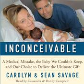 Inconceivable: A Medical Mistake, the Baby We Couldnt Keep, and Our Choice to Deliver the Ultimate Gift Audiobook, by Carolyn Savage, Sean Savage