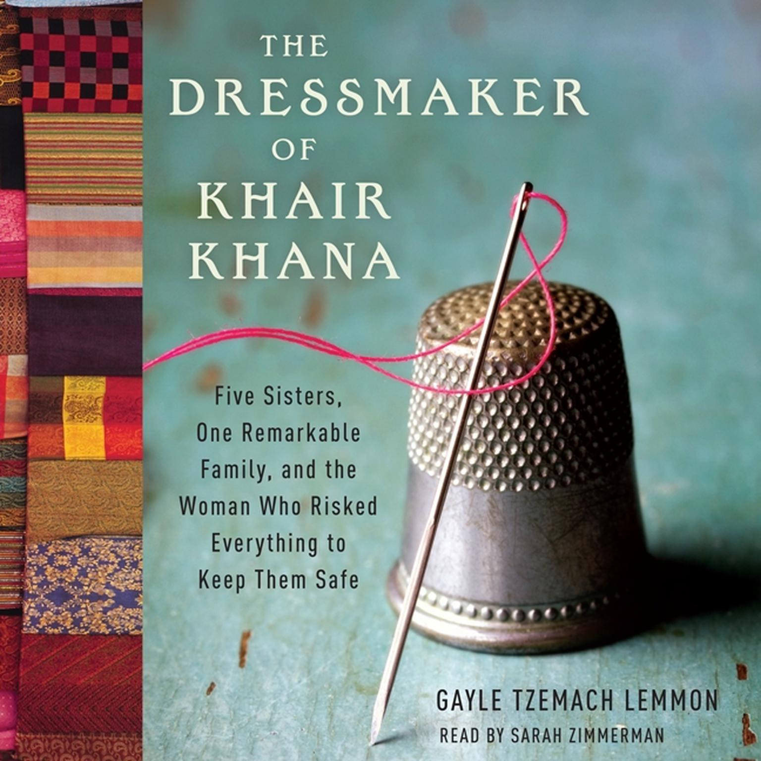 Printable The Dressmaker of Khair Khana: Five Sisters, One Remarkable Family, and the Woman Who Risked Everything to Keep Them Safe Audiobook Cover Art