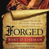 Forged: Writing in the Name of God--Why the Bibles Authors Are Not Who We Think They Are, by Bart D. Ehrman