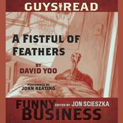 Guys Read: A Fistful of Feathers: A Story from Guys Read: Funny Business Audiobook, by David Yoo
