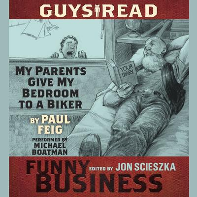 Guys Read: My Parents Give My Bedroom To a Biker: A Story from Guys Read: Funny Business Audiobook, by Paul Feig