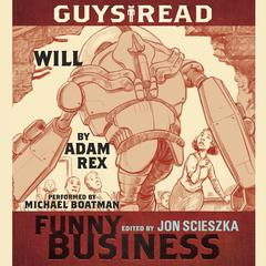 Guys Read: Will: A Story from Guys Read: Funny Business Audiobook, by Adam Rex