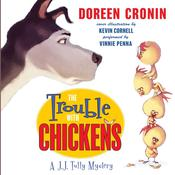 The Trouble with Chickens: A J. J. Tully Mystery, by Doreen Cronin