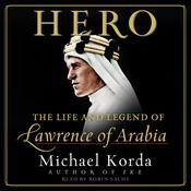 Hero: The Life and Legend of Lawrence of Arabia, by Michael Korda