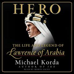 Hero: The Life and Legend of Lawrence of Arabia Audiobook, by Michael Korda