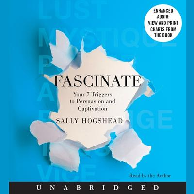 Fascinate: Your 7 Triggers to Persuasion and Captivation Audiobook, by Sally Hogshead