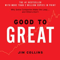 Good to Great: Why Some Companies Make the Leap…And Others Don't Audiobook, by Jim Collins