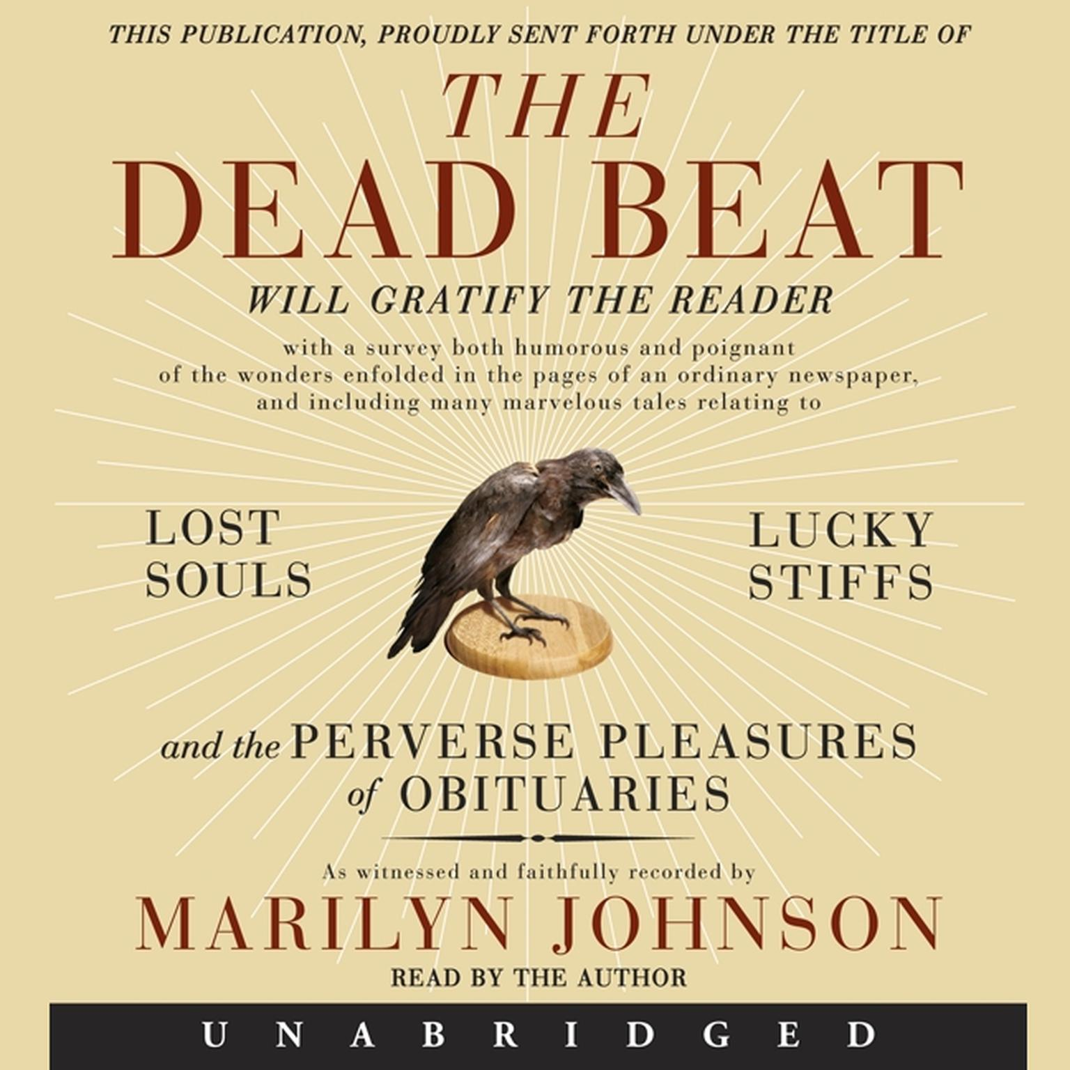Printable The Dead Beat: Lost Souls, Lucky Stiffs, and the Perverse Pleasures of Obituaries Audiobook Cover Art