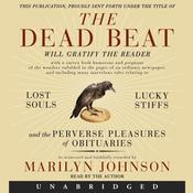 The Dead Beat: Lost Souls, Lucky Stiffs, and the Perverse Pleasures of Obituaries, by Marilyn Johnson