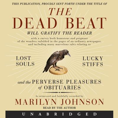 The Dead Beat: Lost Souls, Lucky Stiffs, and the Perverse Pleasures of Obituaries Audiobook, by Marilyn Johnson