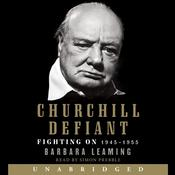 Churchill Defiant: Fighting On: 1945-1955, by Barbara Leaming