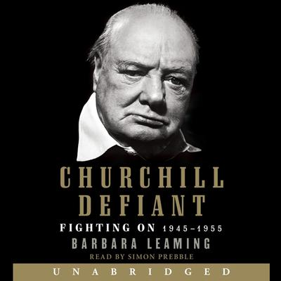 Churchill Defiant: Fighting On: 1945-1955 Audiobook, by Barbara Leaming