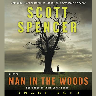 Man in the Woods: A Novel Audiobook, by Scott Spencer
