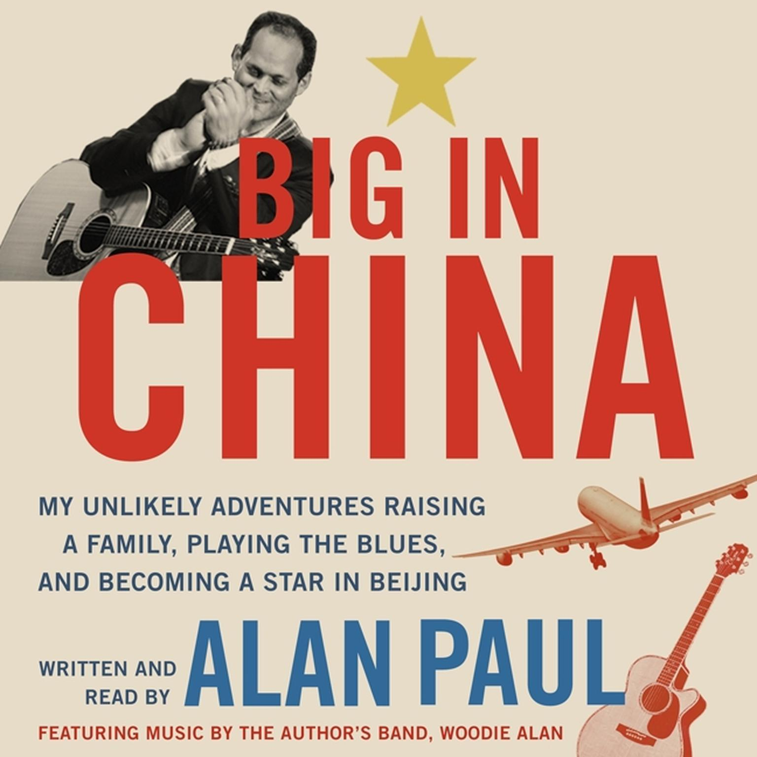 Printable Big in China: My Unlikely Adventures Raising a Family, Playing the Blues, and Becoming a Star in Beijing Audiobook Cover Art