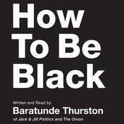 How to Be Black, by Baratunde Thurston