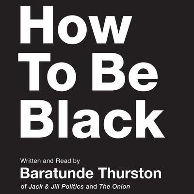 How to Be Black Audiobook, by Baratunde Thurston