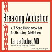 Breaking Addiction: A 7-Step Handbook for Ending Any Addiction Audiobook, by Lance M. Dodes, Lance M. Dodes, M.D.