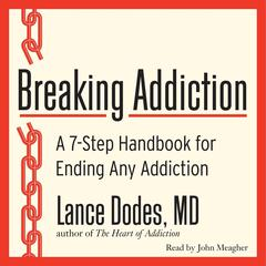 Breaking Addiction: A 7-Step Handbook for Ending Any Addiction Audiobook, by Lance M. Dodes, M.D., Lance M. Dodes