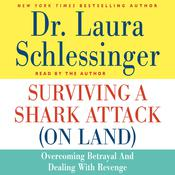 Surviving a Shark Attack (On Land): Overcoming Betrayal and Dealing with Revenge, by Laura Schlessinger