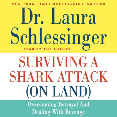 Surviving a Shark Attack (On Land): Overcoming Betrayal and Dealing with Revenge Audiobook, by Laura Schlessinger