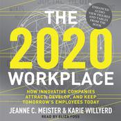 The 2020 Workplace: How Innovative Companies Attract, Develop, and Keep Tomorrows Employees Today Audiobook, by Jeanne C. Meister